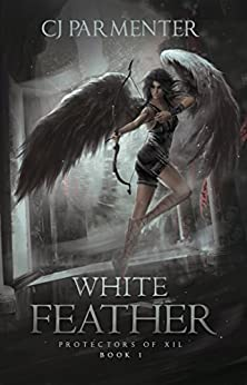 White Feather (Protectors of Xil Book 1) by [Parmenter, CJ]