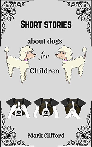 Nice Illustration - Short stories about dogs for Children: Children book, picture book, short stories, nice illustrations, dogs