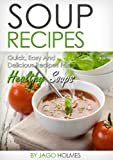 Soup Recipes (Quick, Easy And Delicious Recipes For Healthy Soups)