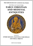 Early Christian and Medieval Antiquities: (Vol. 2) Other Mosaics, Paintings, Sarcophagi and Small Objects (The Paper Museum of Cassiano dal Pozzo. Series A: Antiquities and Architecture)