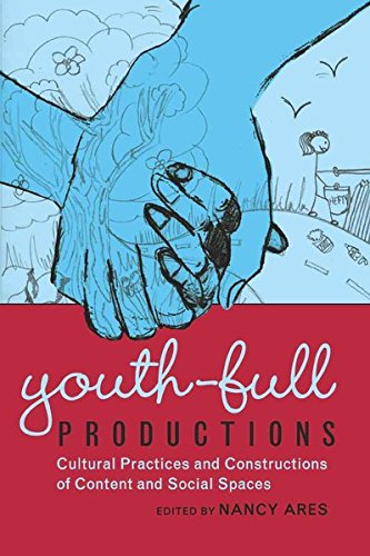 Youth-full Productions: Cultural Practices and Constructions of Content and Social Spaces (Adolescent Cultures, School,