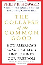 The Collapse of the Common Good: How America's Lawsuit Culture Undermines Our Freedom