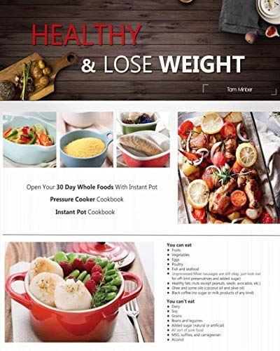HEALTHY AND LOSE WEIGHT: Open Your 30 Day Whole Foods With Instant Pot ( Pressure Cooker Cookbook) ( Instant Pot Cookbook) by Tam Minber