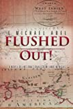 Flushed Out!, E. Michael Abel, 1479730246