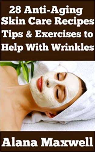 28 Anti-Aging Skin Care Recipes Tips & Exercises to Help
