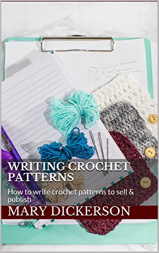 Writing Crochet Patterns How To Write Crochet Patterns To Sell