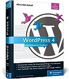 WordPress 4: Das umfassende Handbuch. Vom Einstieg in WordPress 4 bis hin zu fortgeschrittenen...