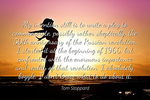 Tom Stoppard - Famous Quotes Laminated Poster Print 24x20 - My Intention Still is to Write a Play to Commemorate, Possibly Rather skeptically, The 50th Anniversary of The Russian Revolution. I starte