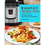 Instant Pot Gluten Free: Healthy, Quick & Easy Gluten-Free Recipes