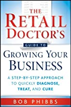 The Retail Doctor's Guide to Growing Your Business: A Step-by-Step Approach to Quickly Diagnose, Treat, and Cure