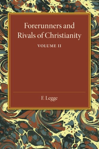 Forerunners and Rivals of Christianity: Volume 2: Being Studies in Religious History from 330 BC to 330 AD pdf