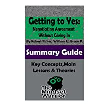 Getting to Yes: Negotiating Agreement Without Giving In: The Mindset Warrior Summary Guide
