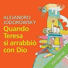 Quando Teresa si arrabbiò con Dio Audiobook by Alejandro Jodorowsky Narrated by Gino La Monica