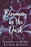 Amazon.com: Blooming in the Dark eBook: LeBlanc, Jennifer , McNeill, Kirsten : Kindle Store