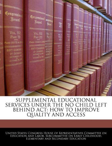 Download SUPPLEMENTAL EDUCATIONAL SERVICES UNDER THE NO CHILD LEFT BEHIND ACT: HOW TO IMPROVE QUALITY AND ACCESS PDF