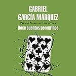 Doce cuentos peregrinos [Strange Pilgrims] | Gabriel García Márquez