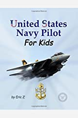 United States Navy Pilot - For Kids!: How To Become a Navy Pilot (Leadership and Self-Esteem and Self-Respect Books For Kids) (Volume 3) Paperback