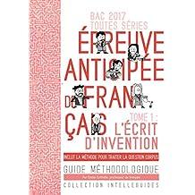 BAC 2017 Français - écriture d'invention: Guide méthodologique (French Edition)