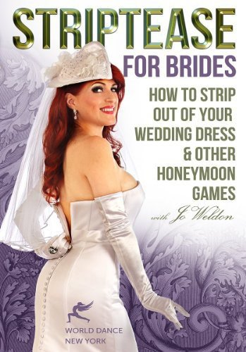 Striptease for Brides: How to Strip out of Your Wedding Dress & Other Honeymoon Games (Strip Out)