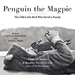 Penguin the Magpie: The Odd Little Bird Who Saved a Family | Bradley Trevor Greive,Cameron Bloom