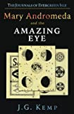 img - for Mary Andromeda and the Amazing Eye (The Journals of Evergreen Isle) (Volume 1) book / textbook / text book