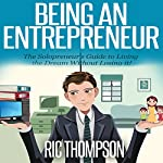 Being an Entrepreneur: The Solopreneur's Guide to Living the Dream Without Losing it! | Ric Thompson