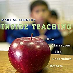 Inside Teaching: How Classroom Life Undermines Reform