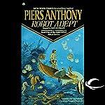 Robot Adept: Apprentice Adept Series, Book 5   Piers Anthony