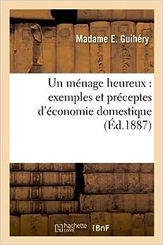 Un Menage Heureux: Exemples Et Preceptes D'Economie Domestique (Ed.1887) (Savoirs Et Traditions)