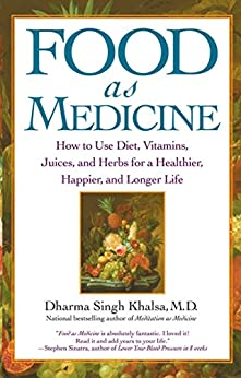 Food As Medicine: How to Use Diet, Vitamins, Juices, and Herbs for a by [Khalsa, Guru Dharma Singh]