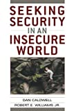 Seeking Security in an Insecure World, Dan Caldwell and Robert E. Williams, 0742538133