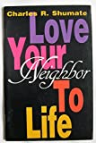 img - for Love your neighbor to life book / textbook / text book
