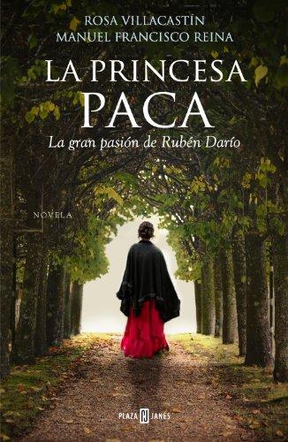 La princesa Paca: La gran pasión de Rubén Darío (Spanish Edition)