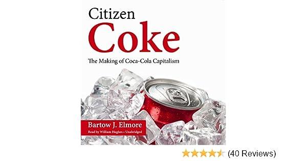 Amazon Citizen Coke The Making Of Coca Cola Capitalism
