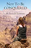 Not to Be Conquered, Traci Tennison, 1453676988