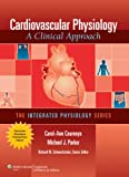 Cardiovascular Physiology: A Clinical Approach (Integrated Physiology)