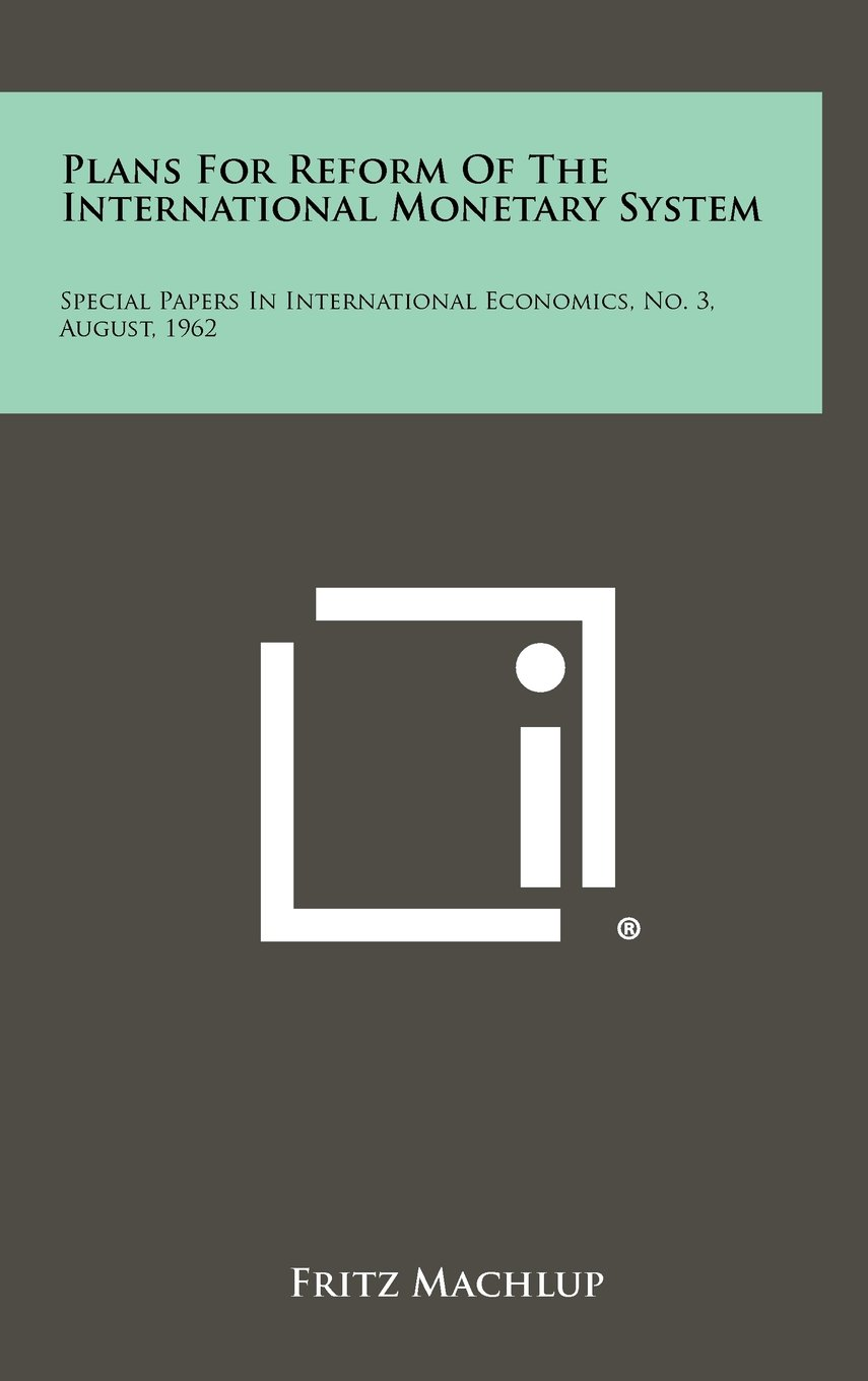 Download Plans for Reform of the International Monetary System: Special Papers in International Economics, No. 3, August, 1962 PDF