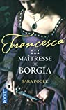 Francesca, tome 3 : Maîtresse de Borgia par Poole
