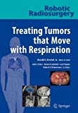 img - for Robotic Radiosurgery. Treating Tumors that Move with Respiration book / textbook / text book