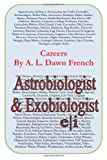 Careers: Astrobiologist and Exobiologist, A. L. French, 1499383118