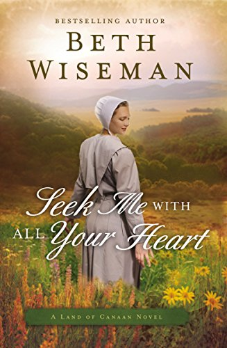 Seek Me with All Your Heart (A Land of Canaan Novel Book 1) by [Wiseman, Beth]