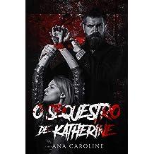 O Sequestro de Katherine (triologia: O Sequestro de Katherine Livro 1)