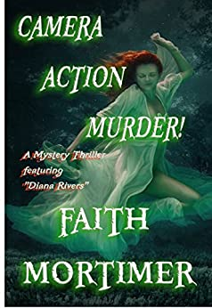 """Camera...Action...Murder!: A Mystery Thriller featuring """"Diana Rivers"""" (The Diana Rivers Mysteries Book 4) by [Mortimer, Faith]"""