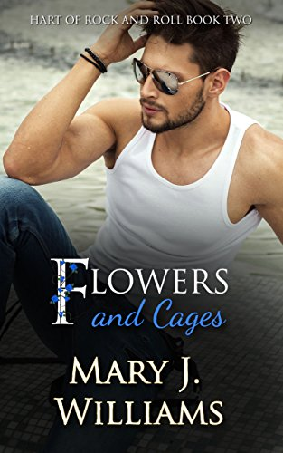 Flowers And Cages (Hart Of Rock And Roll Book 2) by [Williams, Mary J.]
