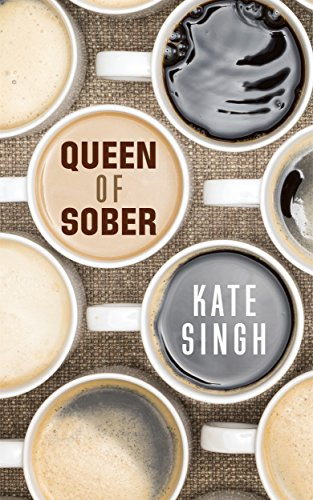 Queen of Sober: Getting Through the First Year by [Singh, Kate]