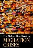The Oxford Handbook of Migration Crises (Oxford Handbooks)