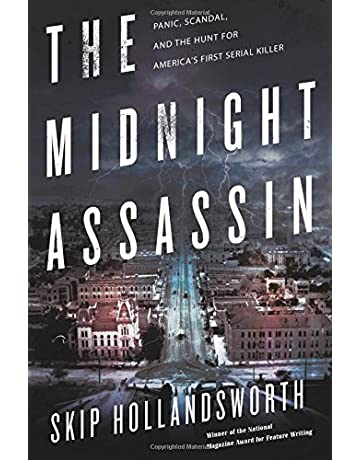 The Midnight Assassin: Panic, Scandal, and the Hunt for Americas First Serial Killer