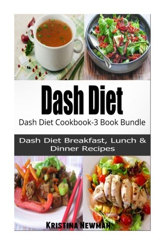 Dash Diet:  Dash Diet Cookbook - 3 Book Bundle by Kristina Newman