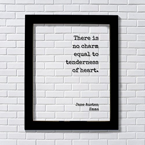 Jane Austen - Emma - Floating Quote - There is no charm equal to tenderness of heart - Love Loving Caring Caregiver Nurse Doctor (Tenderness Heart)