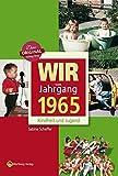 Wir vom Jahrgang 1965 - Kindheit und Jugend (Jahrgangsbände)